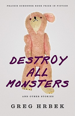 Cover for Destroy All Monsters, and Other Stories (The Raz/Shumaker Prairie Schooner Book Prize in Fiction)