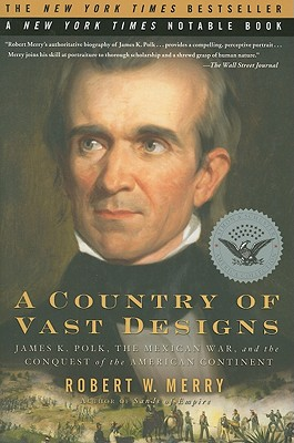 A Country of Vast Designs: James K. Polk, the Mexican War and the Conquest of the American Continent Cover Image