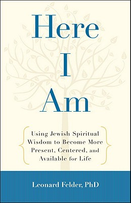Here I Am: Using Jewish Spiritual Wisdom to Become More Present, Centered, and Available for Life Cover Image