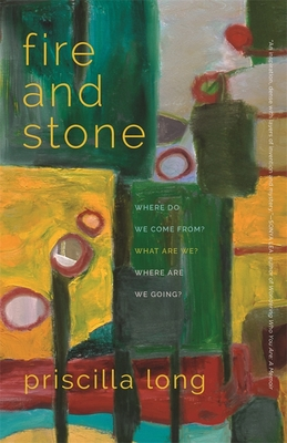 Fire and Stone: Where Do We Come From? What Are We? Where Are We Going? Cover Image