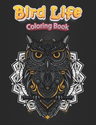 Bird Life Coloring Book: Adult Coloring Book Beautiful Birds, Exquisite Flowers and Relaxing, Stress Relieving Designs - Anti Anxiety. Cover Image