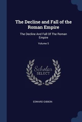 The Decline and Fall of the Roman Empire: The Decline and Fall of the Roman Empire; Volume 5 Cover Image