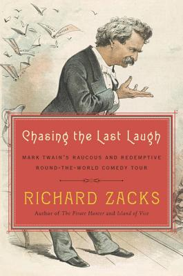Chasing the Last Laugh: Mark Twain's Raucous and Redemptive Round-The-World Comedy Tour Cover Image