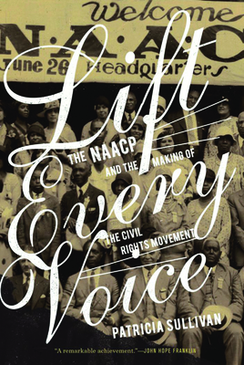 Lift Every Voice: The NAACP and the Making of the Civil Rights Movement Cover Image