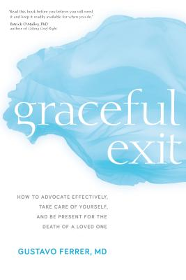 Graceful Exit: How to Advocate Effectively, Take Care of Yourself, and Be Present for the Death of a Loved One Cover Image