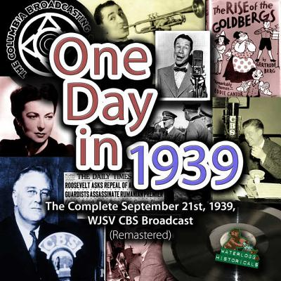 One Day in 1939 Lib/E: The Complete September 21st, 1939, Wjsv CBS Broadcast (Remastered) Cover Image