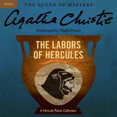 The Labors of Hercules: A Hercule Poirot Collection (Hercule Poirot Mysteries (Audio) #26) Cover Image