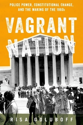 Vagrant Nation: Police Power, Constitutional Change, and the Making of the 1960s Cover Image