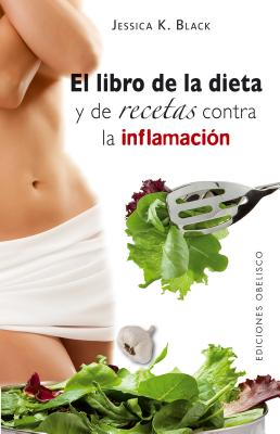 El libro de la dieta y las recetas contra la inflamacion = The Anti-Inflamation Diet and Recipe Book (Coleccion Salud y Vida Natural) Cover Image