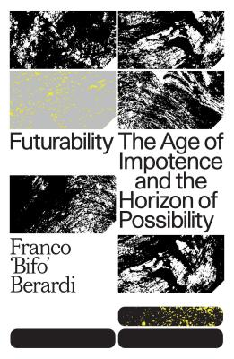 Futurability: The Age of Impotence and the Horizon of Possibility Cover Image