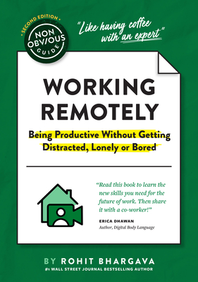 The Non-Obvious Guide to Working Remotely (Being Productive Without Getting Distracted, Lonely or Bored) (Non-Obvious Guides) Cover Image
