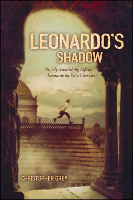 Leonardo's Shadow: Or, My Astonishing Life as Leonardo da Vinci's Servant Cover Image