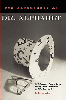 The Adventures of Dr. Alphabet: 104 Unusual Ways to Write Poetry in the Classroom and the Community Cover Image