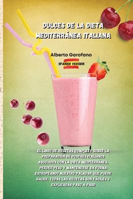 Dulces de la Dieta Mediterránea Italiana: El libro de recetas completo sobre la preparación de postres italianos asociados con la dieta mediterránea, Cover Image