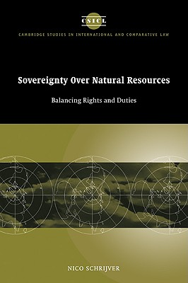 Sovereignty Over Natural Resources: Balancing Rights and Duties (Cambridge Studies in International and Comparative Law #4) Cover Image