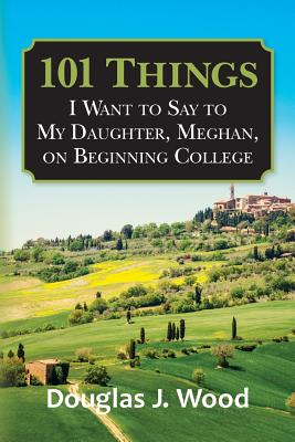 101 Things I Want to Say to My Daughter, Meghan, on Beginning College Cover