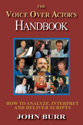 The Voice Over Actor's Handbook: How to Analyze, Interpret, and Deliver Scripts Cover Image