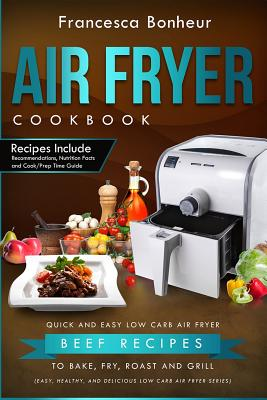 Air Fryer Cookbook: Quick and Easy Low Carb Air Fryer Beef Recipes to Bake, Fry, Roast and Grill Cover Image