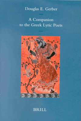 Cover for A Companion to the Greek Lyric Poets (Brill's Paperback Collection)