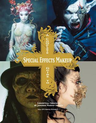 A Complete Guide to Special Effects Makeup: Conceptual Creations by Japanese Makeup Artists Cover Image