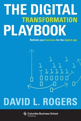 Digital Transformation Playbook: Rethink Your Business for the Digital Age (Columbia Business School Publishing) Cover Image