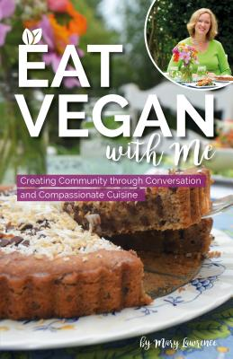 Eat Vegan with Me: Creating Community Through Conversation and Compassionate Cuisine Cover Image