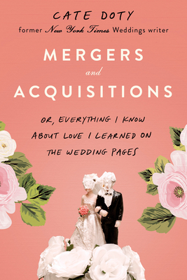 Mergers and Acquisitions: Or, Everything I Know About Love I Learned on the Wedding Pages Cover Image