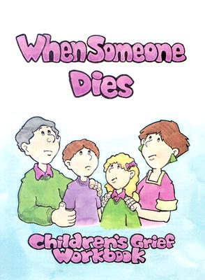When Someone Dies: A Childrens' Grief Workbook Cover Image