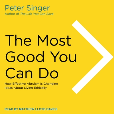 The Most Good You Can Do: How Effective Altruism Is Changing Ideas about Living Ethically Cover Image