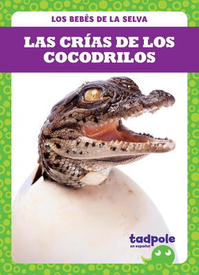 Las Crías de Los Cocodrilos (Crocodile Hatchlings) Cover Image