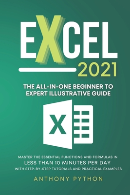 Excel 2021: The All-in-One Beginner to Expert Illustrative Guide Master the Essential Functions and Formulas in Less Than 10 Minut Cover Image