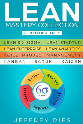 Lean Mastery Collection: 8 Books in 1 - Lean Six Sigma, Lean Startup, Lean Enterprise, Lean Analytics, Agile Project Management, Kanban, Scrum, Cover Image