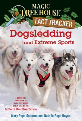 Dogsledding and Extreme Sports: A Nonfiction Companion to Magic Tree House Merlin Mission #26: Balto of the Blue Dawn (Magic Tree House (R) Fact Tracker #34) Cover Image