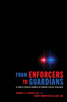 From Enforcers to Guardians: A Public Health Primer on Ending Police Violence Cover Image