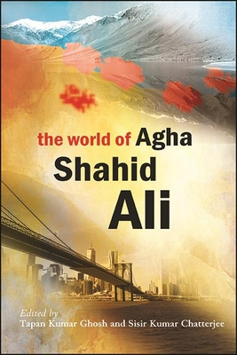 The World of Agha Shahid Ali Cover Image