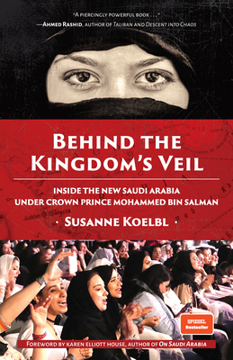 Behind the Kingdom's Veil: Inside the New Saudi Arabia Under Crown Prince Mohammed Bin Salman (Middle East History and Travel) Cover Image
