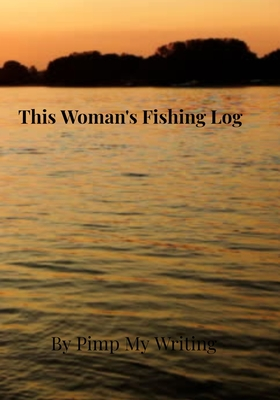 This Woman's Fishing Log: Fishing Log/7 x 10 /Location/Date/Companions/Water & Air Temps/Hours Fished/Wind Direction & Speed/Humidity/Moon & Tid Cover Image