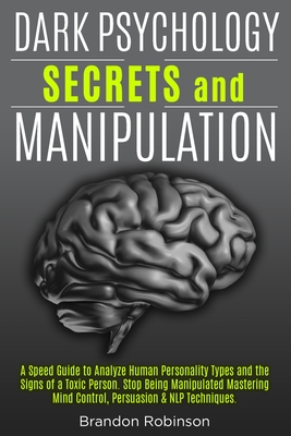 Dark Psychology Secrets and Manipulation: A Speed Guide to Analyze Human Personality Types and the Signs of a Toxic Person. Stop Being Manipulated Mas Cover Image