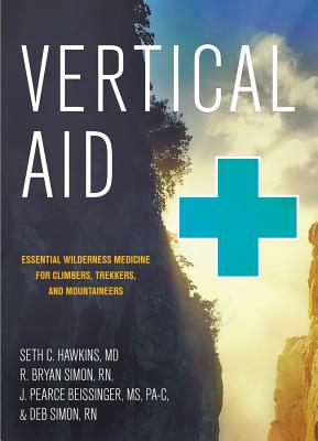Vertical Aid: Essential Wilderness Medicine for Climbers, Trekkers, and Mountaineers Cover Image