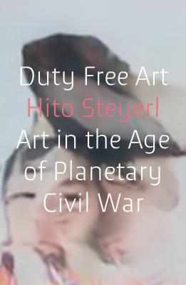 Duty Free Art: Art in the Age of Planetary Civil War Cover Image