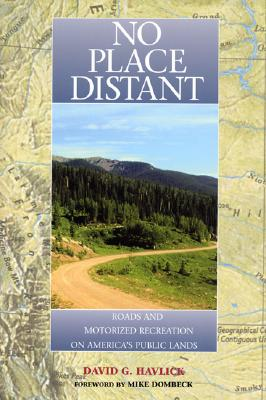 No Place Distant: Roads and Motorized Recreation on America's Public Lands Cover Image