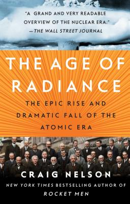 The Age of Radiance: The Epic Rise and Dramatic Fall of the Atomic Era Cover Image