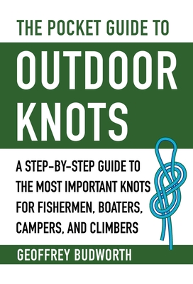 The Pocket Guide to Outdoor Knots: A Step-By-Step Guide to the Most Important Knots for Fishermen, Boaters, Campers, and Climbers Cover Image