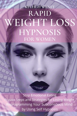 Rapid Weight Loss Hypnosis for Women: Stop Emotional Eating - Proven Steps and Strategies for Losing Weight Reprogramming Your Subconscious Mind by Us Cover Image
