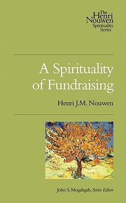 Cover for A Spirituality of Fundraising (Henri Nouwen Spirituality)