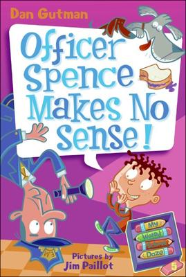 Cover for Officer Spence Makes No Sense! (My Weird School Daze #5)