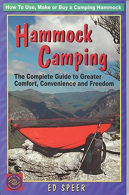 Hammock Camping: The Complete Guide to Greater Comfort, Convenience and Freedom: The Complete Guide to Greater Comfort, Convenience and Freedom Cover Image