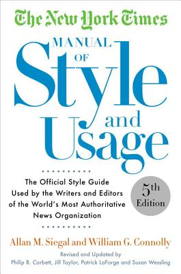 The New York Times Manual of Style and Usage, 5th Edition: The Official Style Guide Used by the Writers and Editors of the World's Most Authoritative News Organization Cover Image