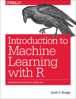 Introduction to Machine Learning with R: Rigorous Mathematical Analysis Cover Image