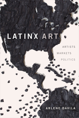 Latinx Art: Artists, Markets, and Politics Cover Image